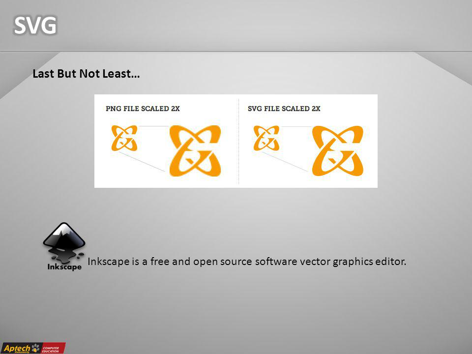Last But Not Least… Inkscape is a free and open source software vector graphics editor.