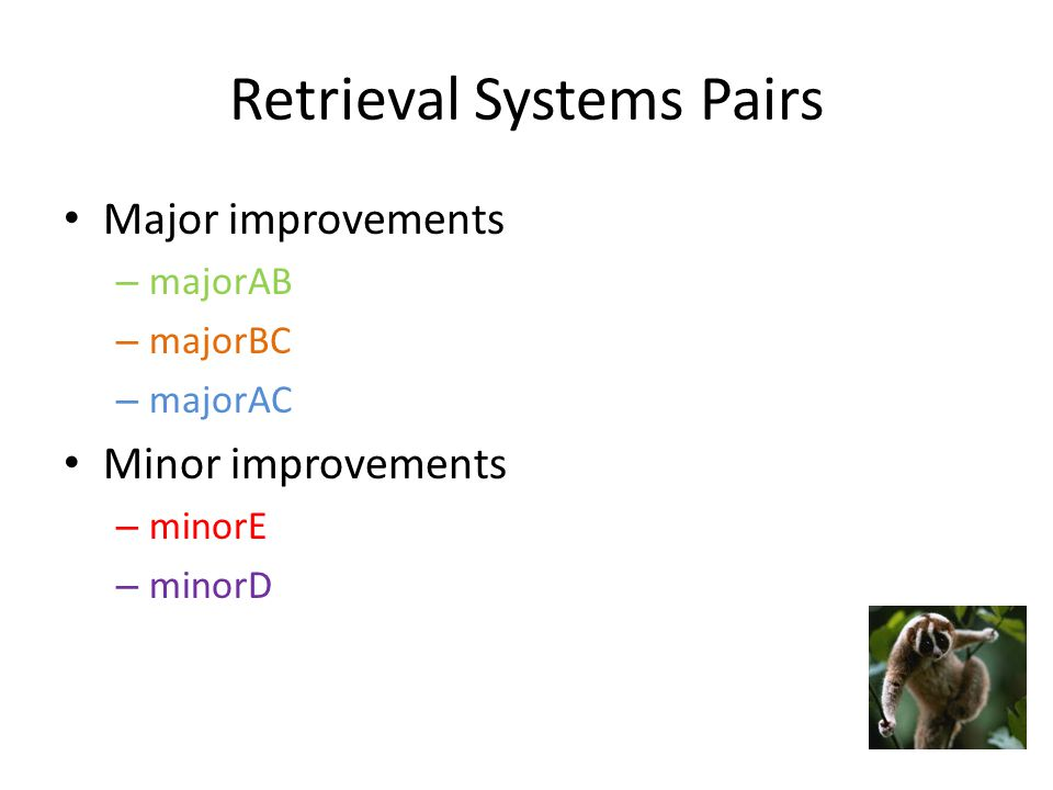 Retrieval Systems Pairs Major improvements – majorAB – majorBC – majorAC Minor improvements – minorE – minorD