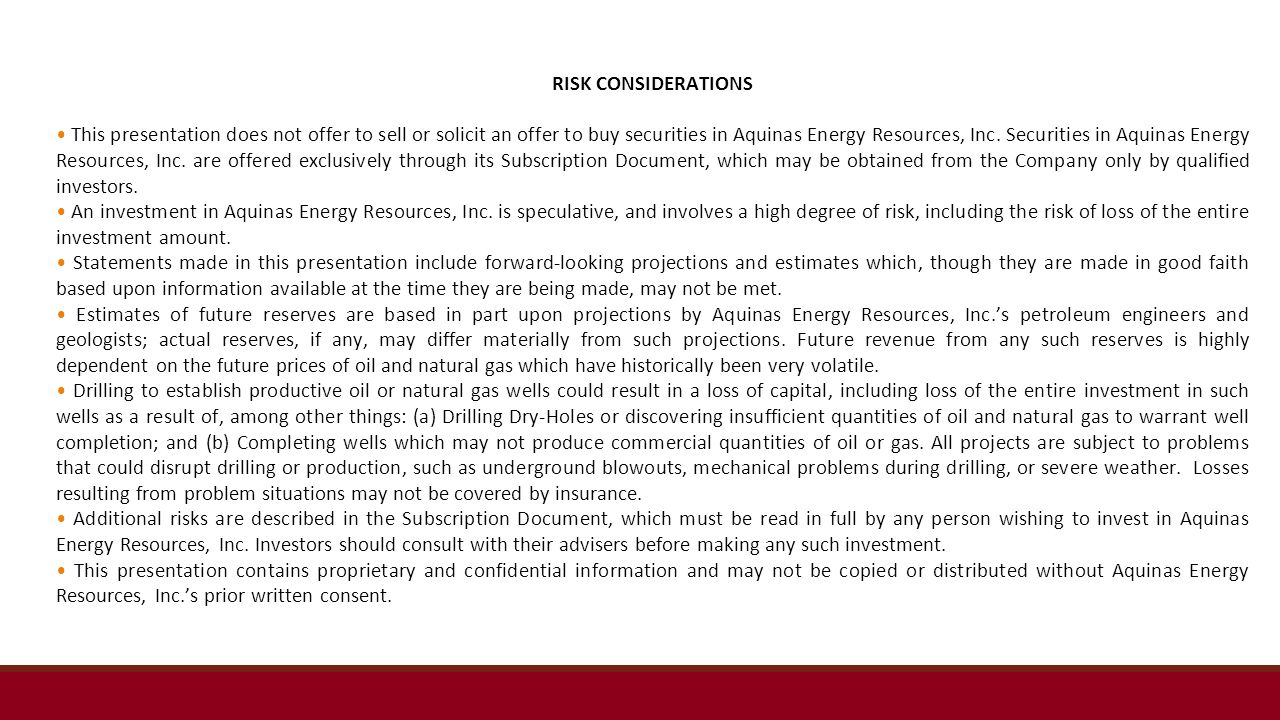 RISK CONSIDERATIONS This presentation does not offer to sell or solicit an offer to buy securities in Aquinas Energy Resources, Inc.