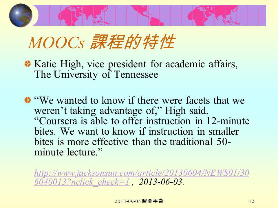 2013-09-05 醫圖年會 12 MOOCs 課程的特性 Katie High, vice president for academic affairs, The University of Tennessee We wanted to know if there were facets that we weren't taking advantage of, High said.
