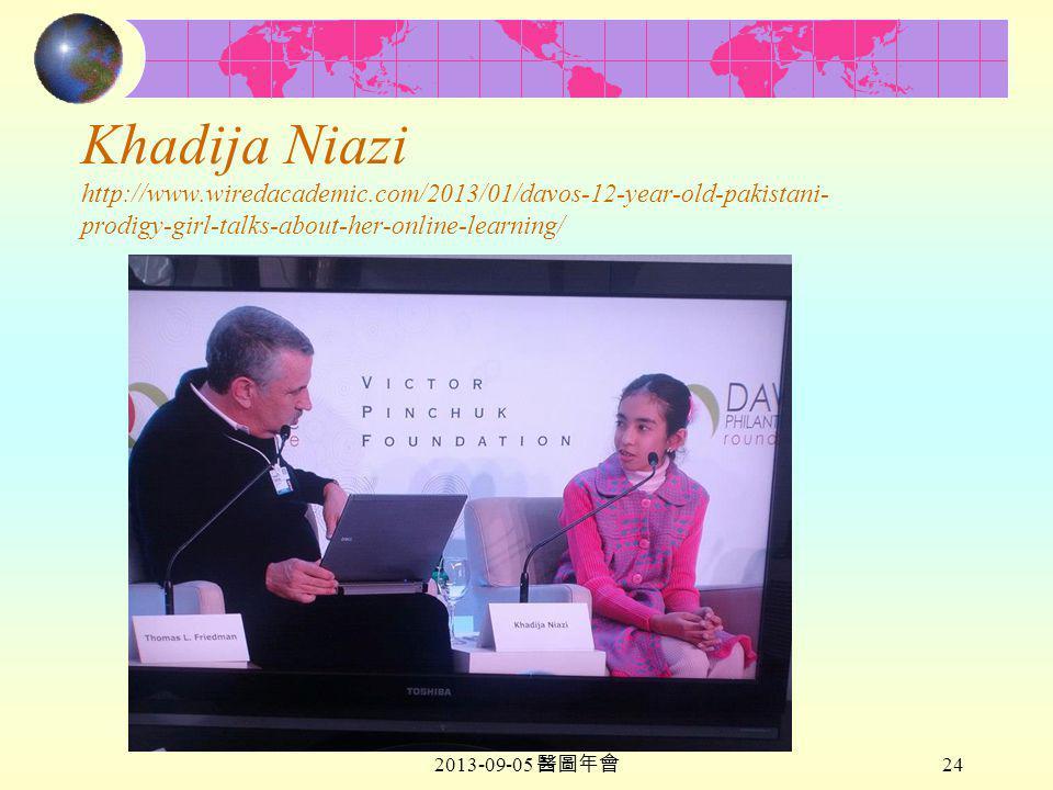 2013-09-05 醫圖年會 24 Khadija Niazi http://www.wiredacademic.com/2013/01/davos-12-year-old-pakistani- prodigy-girl-talks-about-her-online-learning/