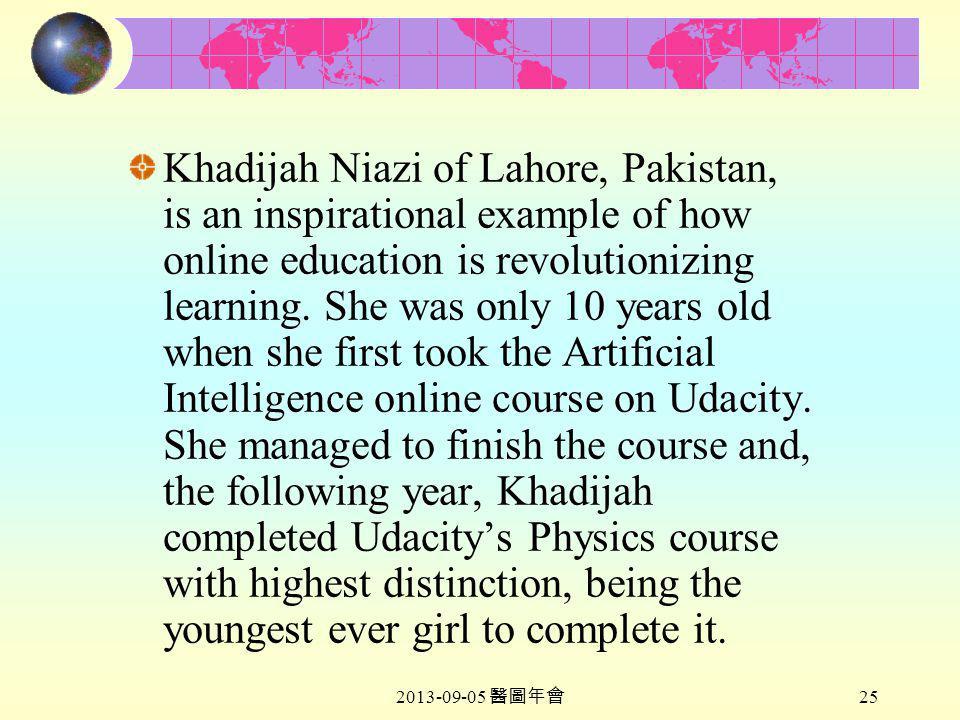 2013-09-05 醫圖年會 25 Khadijah Niazi of Lahore, Pakistan, is an inspirational example of how online education is revolutionizing learning.