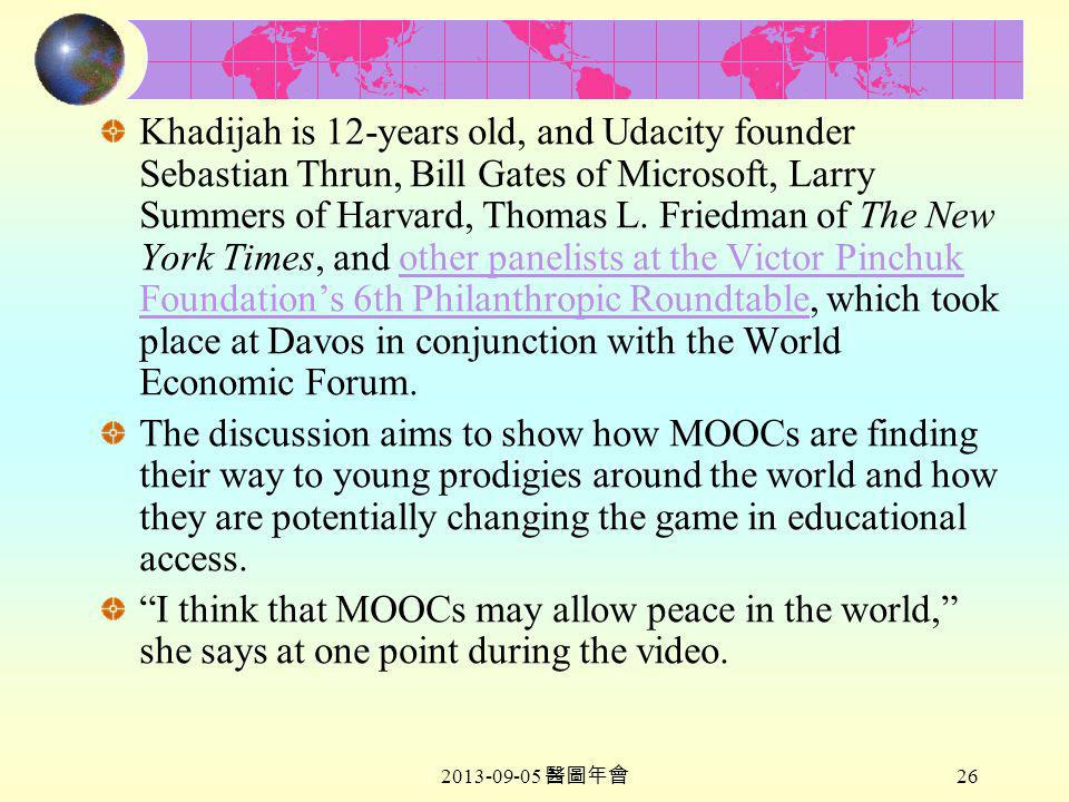 2013-09-05 醫圖年會 26 Khadijah is 12-years old, and Udacity founder Sebastian Thrun, Bill Gates of Microsoft, Larry Summers of Harvard, Thomas L.