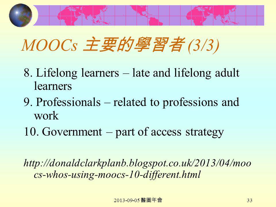 2013-09-05 醫圖年會 33 MOOCs 主要的學習者 (3/3) 8. Lifelong learners – late and lifelong adult learners 9.