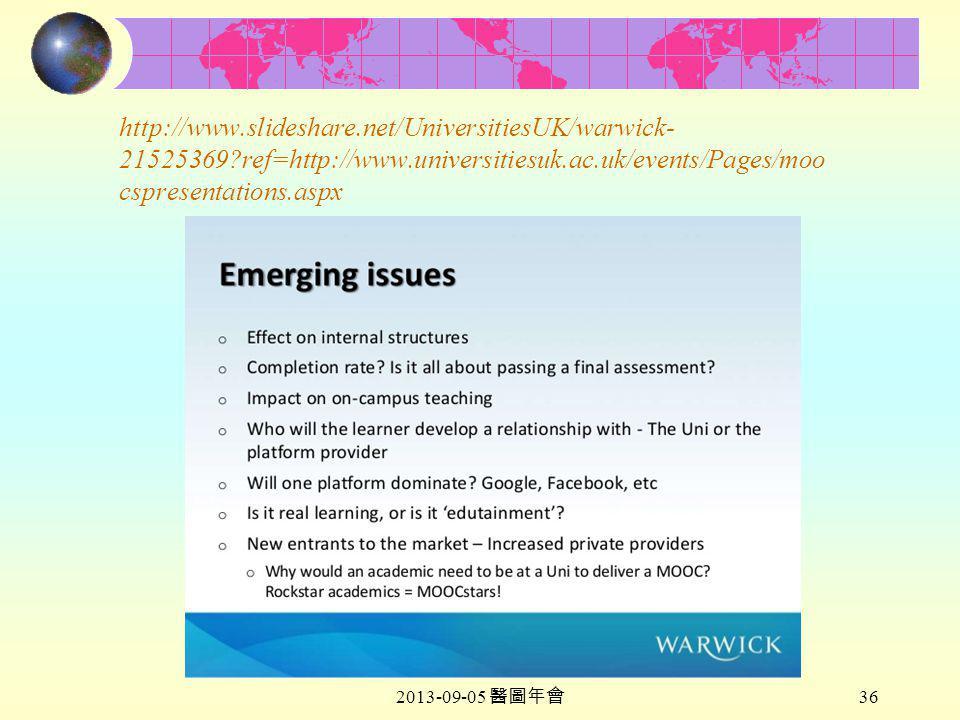 2013-09-05 醫圖年會 36 http://www.slideshare.net/UniversitiesUK/warwick- 21525369 ref=http://www.universitiesuk.ac.uk/events/Pages/moo cspresentations.aspx