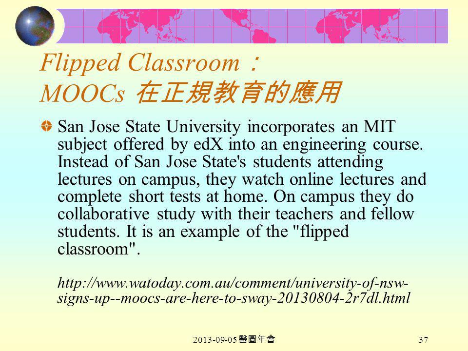 2013-09-05 醫圖年會 37 Flipped Classroom : MOOCs 在正規教育的應用 San Jose State University incorporates an MIT subject offered by edX into an engineering course.