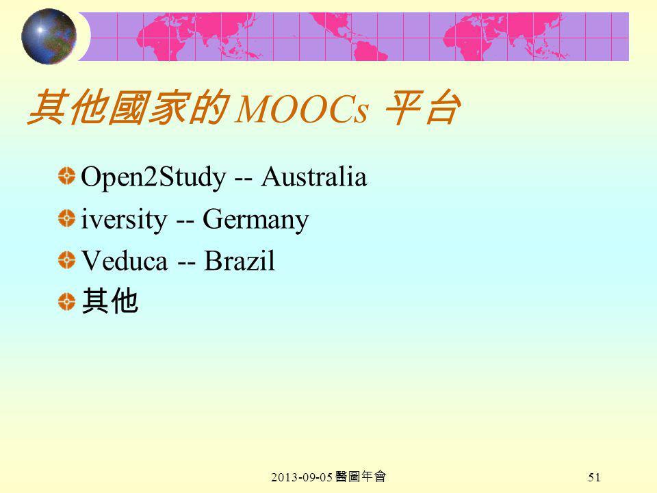 2013-09-05 醫圖年會 51 其他國家的 MOOCs 平台 Open2Study -- Australia iversity -- Germany Veduca -- Brazil 其他