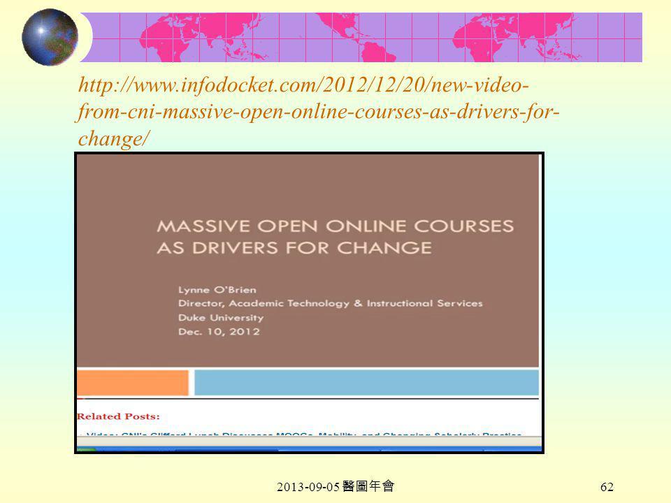 2013-09-05 醫圖年會 62 http://www.infodocket.com/2012/12/20/new-video- from-cni-massive-open-online-courses-as-drivers-for- change/