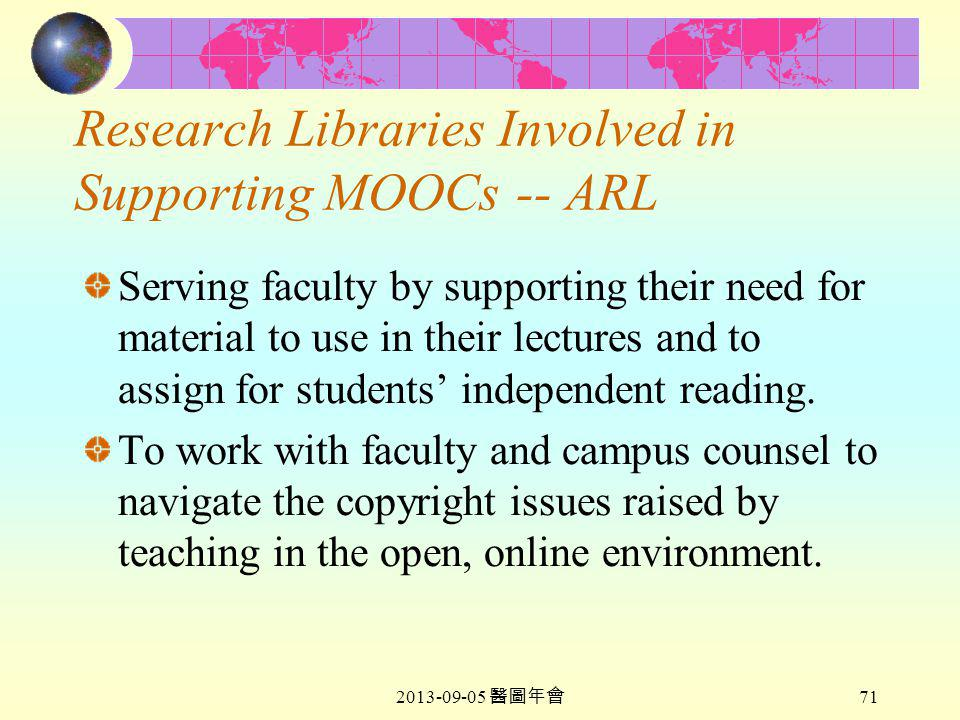 2013-09-05 醫圖年會 71 Research Libraries Involved in Supporting MOOCs -- ARL Serving faculty by supporting their need for material to use in their lectures and to assign for students' independent reading.