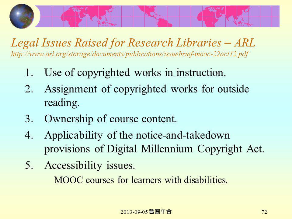 2013-09-05 醫圖年會 72 Legal Issues Raised for Research Libraries – ARL http://www.arl.org/storage/documents/publications/issuebrief-mooc-22oct12.pdf 1.Use of copyrighted works in instruction.
