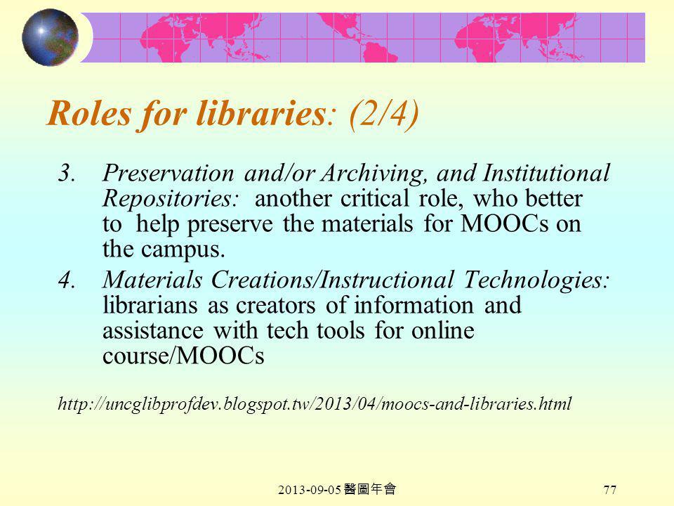 2013-09-05 醫圖年會 77 Roles for libraries: (2/4) 3.Preservation and/or Archiving, and Institutional Repositories: another critical role, who better to help preserve the materials for MOOCs on the campus.