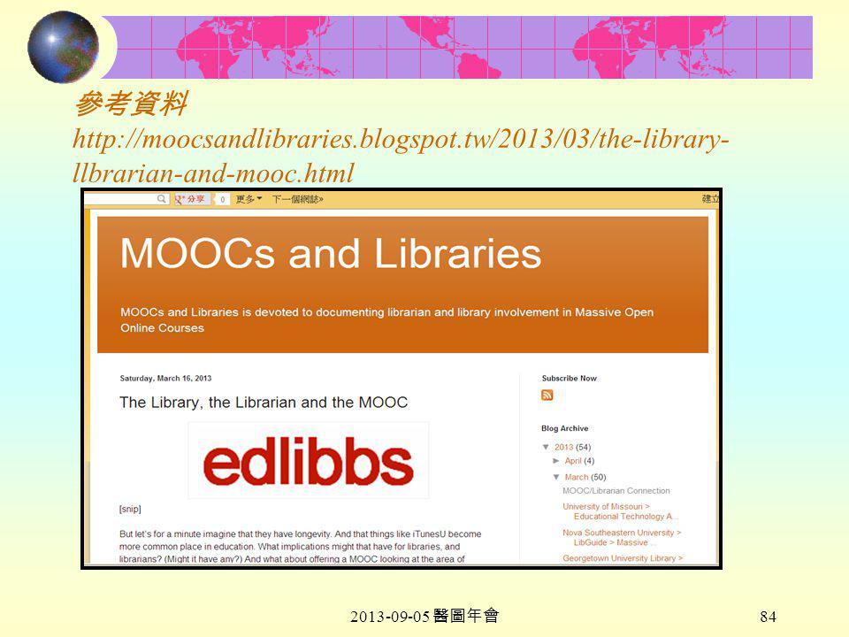 2013-09-05 醫圖年會 84 參考資料 http://moocsandlibraries.blogspot.tw/2013/03/the-library- llbrarian-and-mooc.html