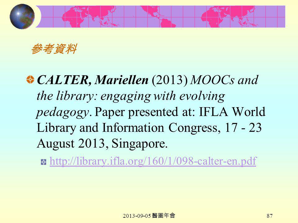 2013-09-05 醫圖年會 87 參考資料 CALTER, Mariellen (2013) MOOCs and the library: engaging with evolving pedagogy.