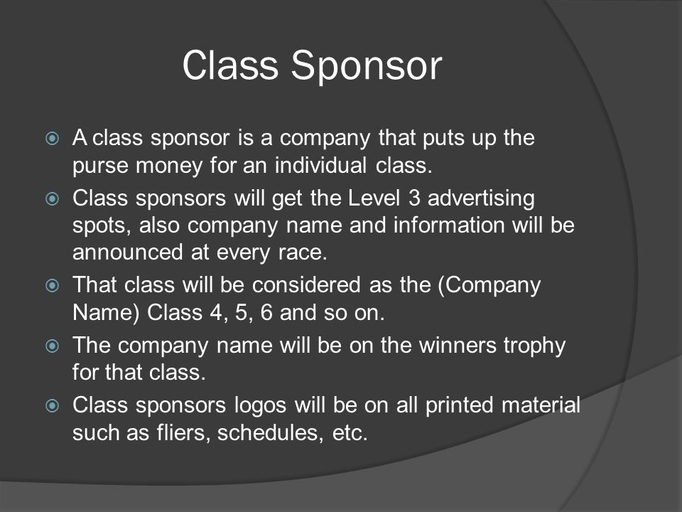 Class Sponsor  A class sponsor is a company that puts up the purse money for an individual class.