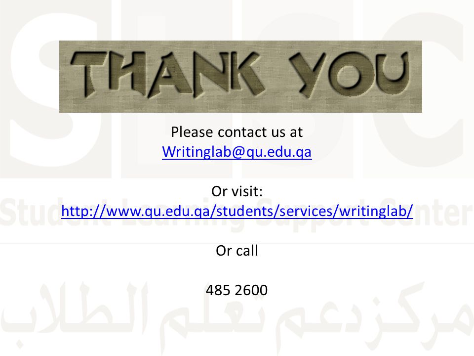 Please contact us at Writinglab@qu.edu.qa Or visit: http://www.qu.edu.qa/students/services/writinglab/ Or call 485 2600