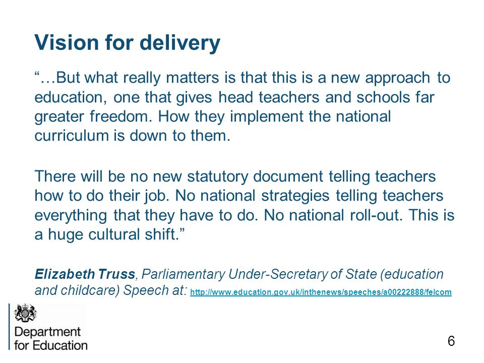 Vision for delivery …But what really matters is that this is a new approach to education, one that gives head teachers and schools far greater freedom.