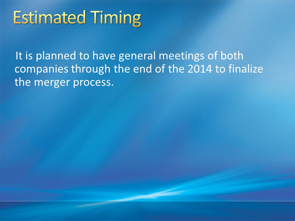 It is planned to have general meetings of both companies through the end of the 2014 to finalize the merger process.