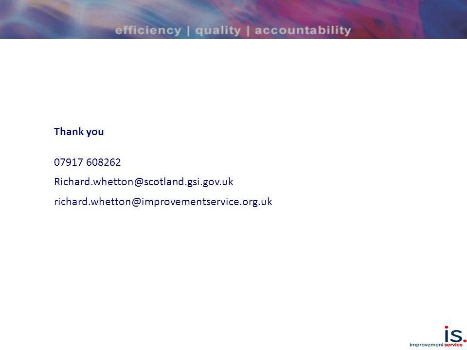 Thank you 07917 608262 Richard.whetton@scotland.gsi.gov.uk richard.whetton@improvementservice.org.uk