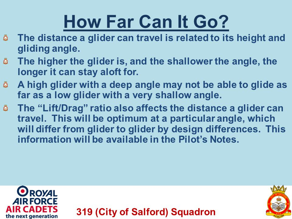 319 (City of Salford) Squadron How Far Can It Go? The distance a glider can travel is related to its height and gliding angle. The higher the glider i