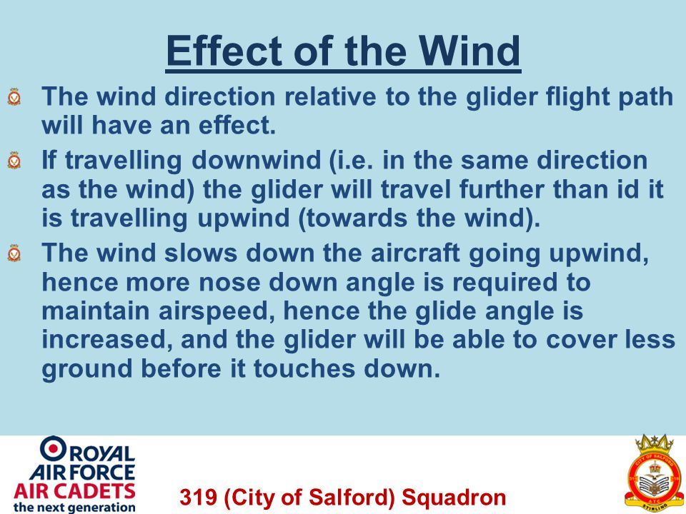 319 (City of Salford) Squadron Effect of the Wind The wind direction relative to the glider flight path will have an effect. If travelling downwind (i