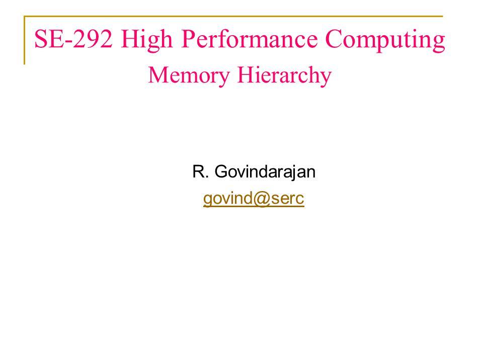 SE-292 High Performance Computing Memory Hierarchy R. Govindarajan govind@serc