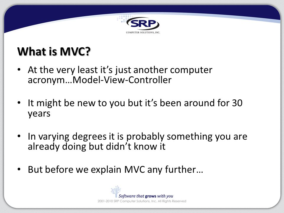 What is MVC? At the very least it's just another computer acronym…Model-View-Controller It might be new to you but it's been around for 30 years In va