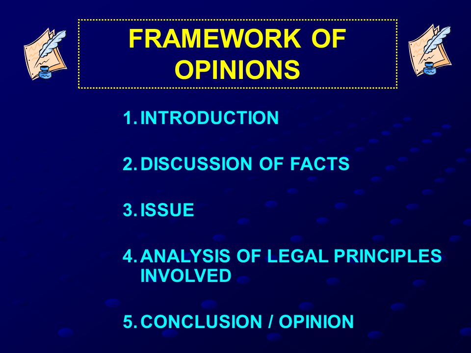 1.INTRODUCTION 2.DISCUSSION OF FACTS 3.ISSUE 4.ANALYSIS OF LEGAL PRINCIPLES INVOLVED 5.CONCLUSION / OPINION FRAMEWORK OF OPINIONS