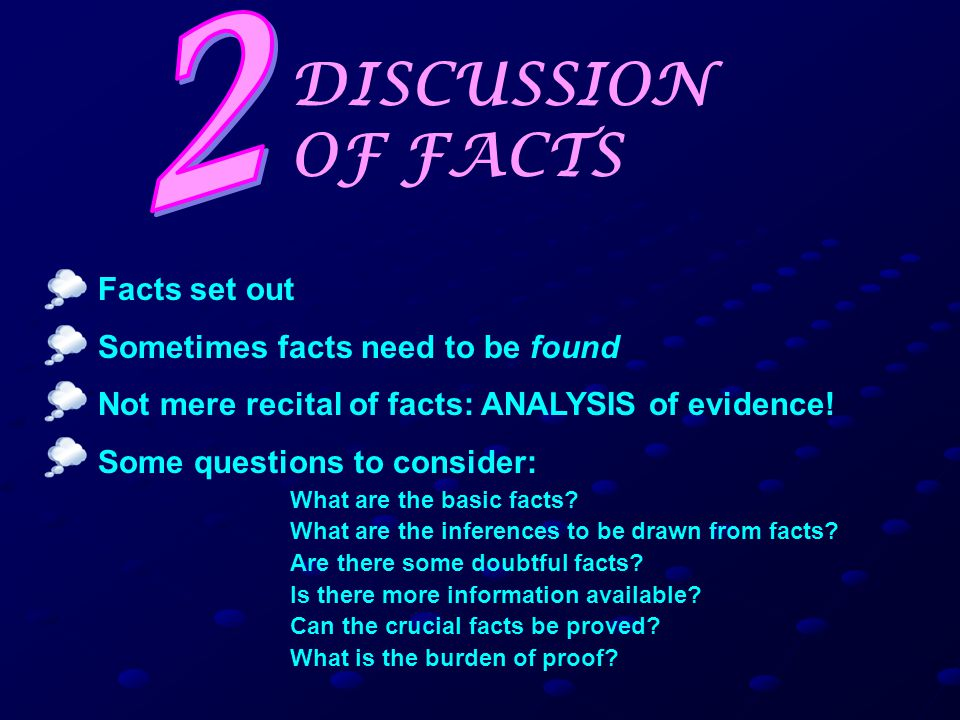 DISCUSSION OF FACTS Facts set out Sometimes facts need to be found Not mere recital of facts: ANALYSIS of evidence.