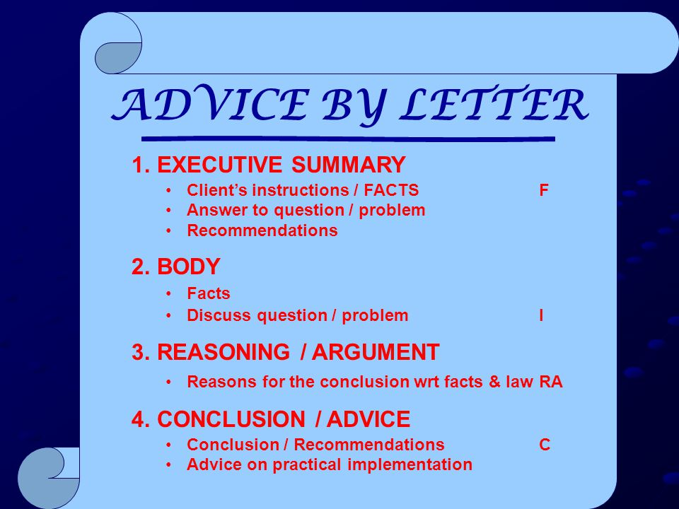 FURTHER NOTES ON ADVISE PER LETTER AIM: To give advice to lay client STYLE & CONTENT: Such that lay client is given clear understanding of options & position PLAIN LANGUAGE – even the technical part E-MAIL – Same approach as with letter - If adding attachments, convert into PDF, to prevent any changes to be made