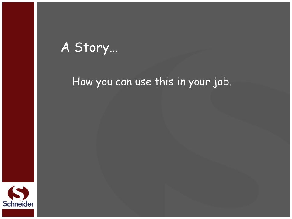 A Story… How you can use this in your job.