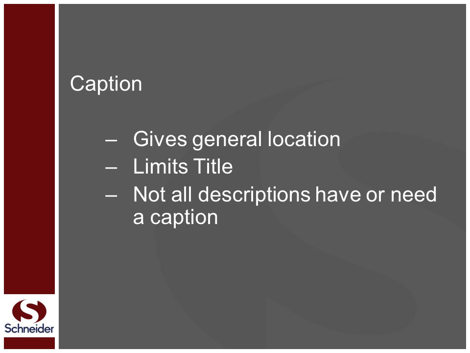 Caption –Gives general location –Limits Title –Not all descriptions have or need a caption
