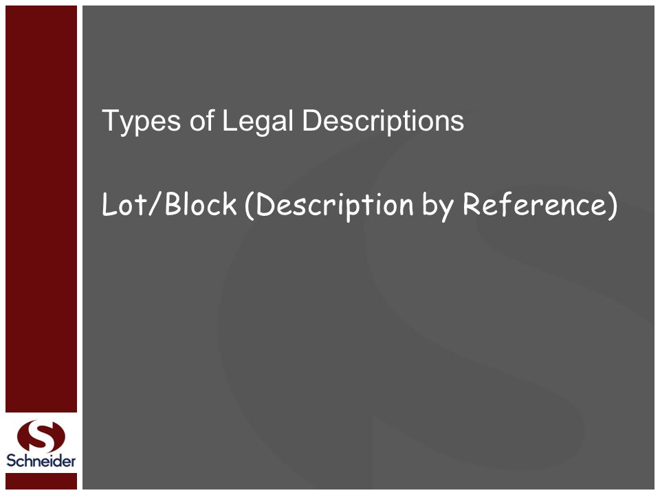 Types of Legal Descriptions Lot/Block (Description by Reference)