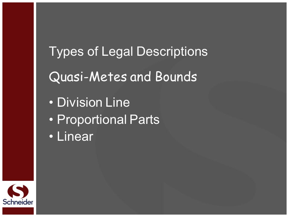 Types of Legal Descriptions Quasi-Metes and Bounds Division Line Proportional Parts Linear
