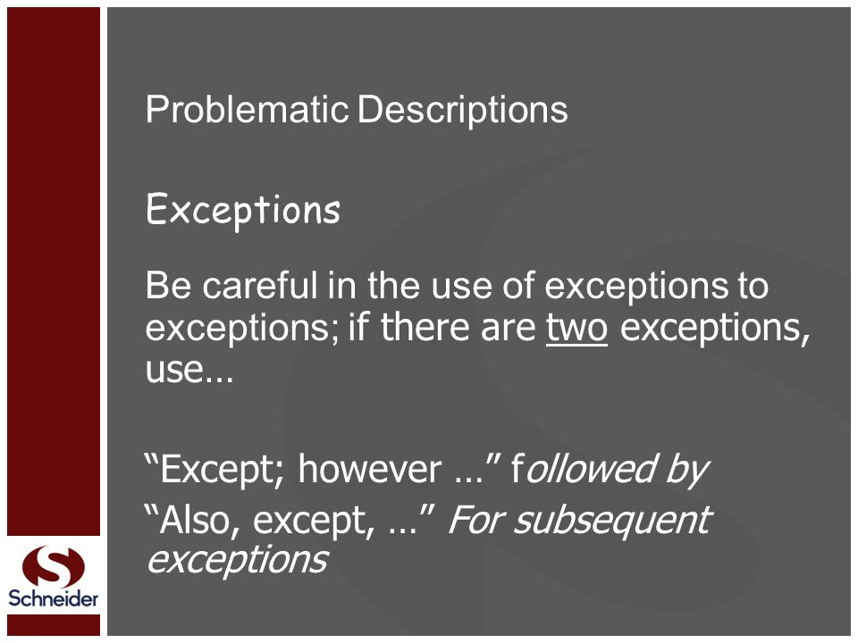 Problematic Descriptions Exceptions Be careful in the use of exceptions to exceptions; i f there are two exceptions, use… Except; however … followed by Also, except, … For subsequent exceptions