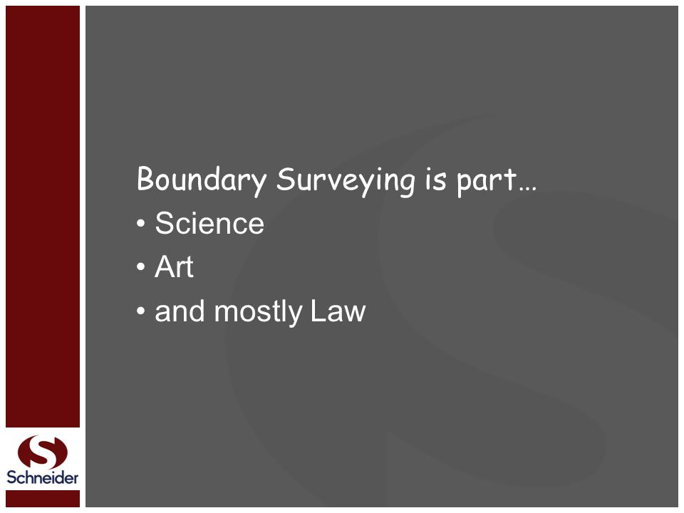 Boundary Surveying is part… Science Art and mostly Law