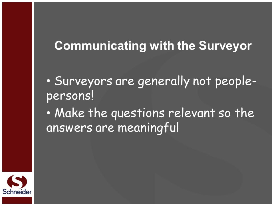 Communicating with the Surveyor Surveyors are generally not people- persons.