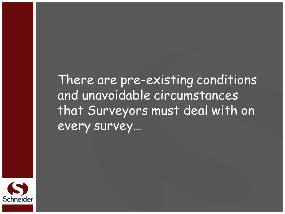 There are pre-existing conditions and unavoidable circumstances that Surveyors must deal with on every survey…