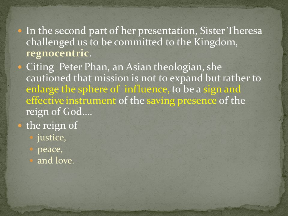 In the second part of her presentation, Sister Theresa challenged us to be committed to the Kingdom, regnocentric.