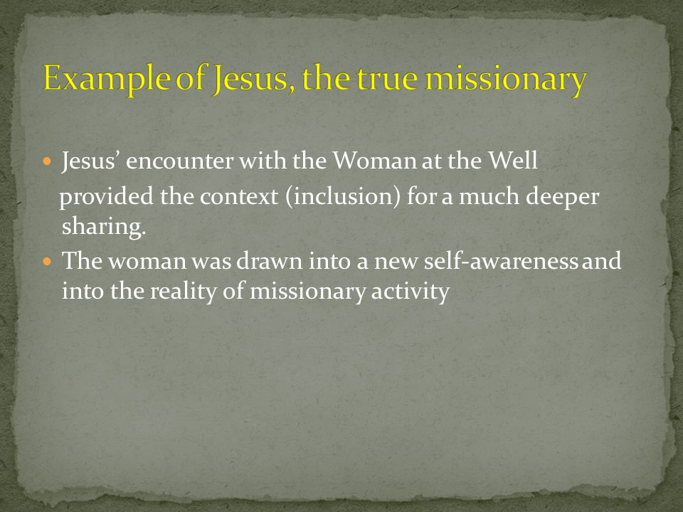 Jesus' encounter with the Woman at the Well provided the context (inclusion) for a much deeper sharing.