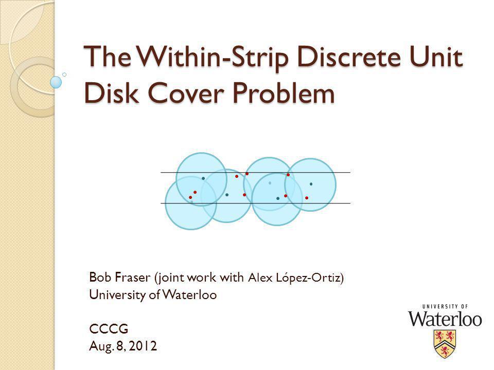 Within-Strip Discrete Unit Disk Cover (WSDUDC) 2 }
