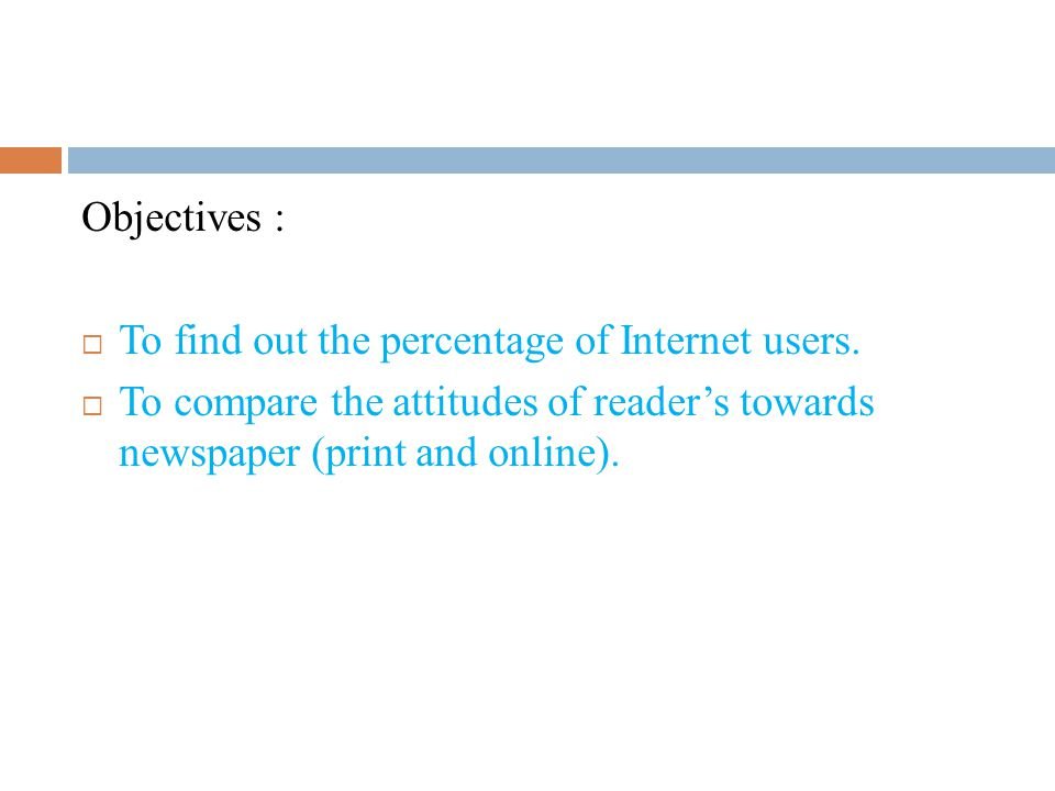 Objectives :  To find out the percentage of Internet users.