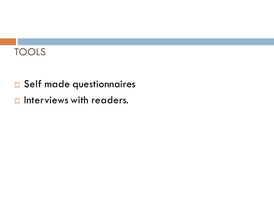 TOOLS  Self made questionnaires  Interviews with readers.