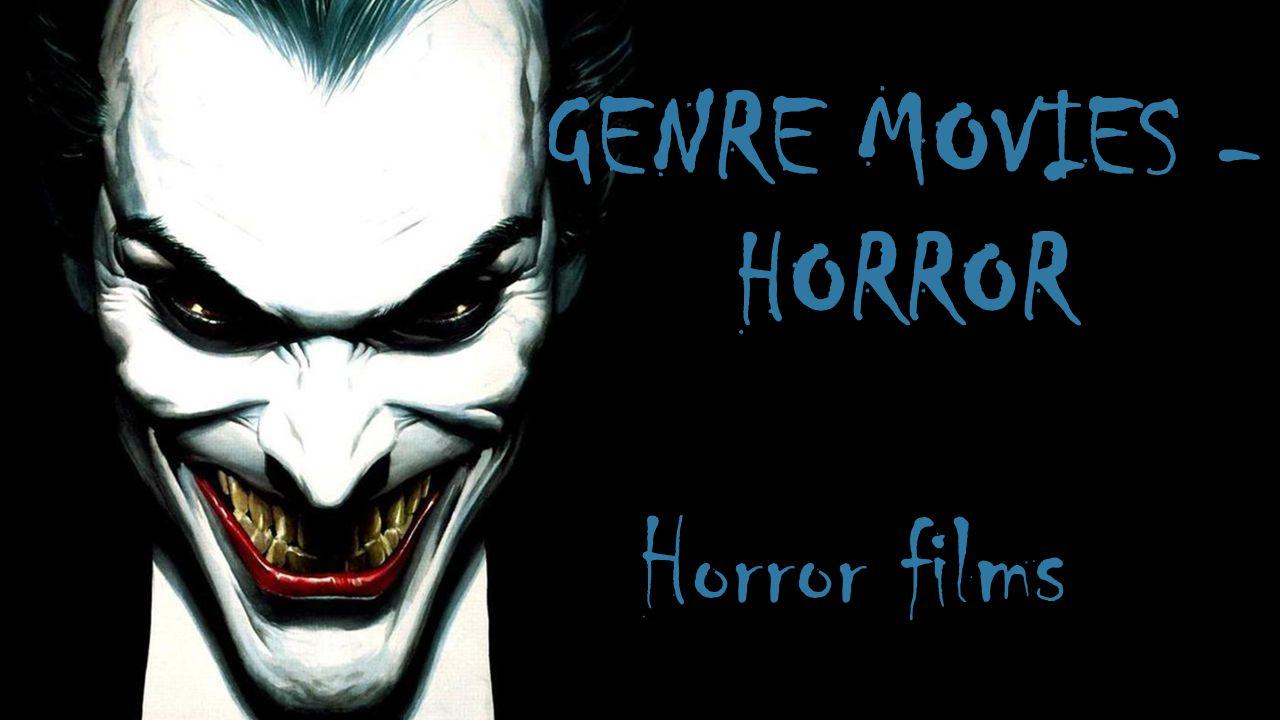 GENRE MOVIES - HORROR Horror films
