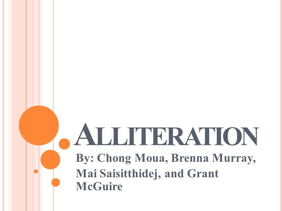 A LLITERATION By: Chong Moua, Brenna Murray, Mai Saisitthidej, and Grant McGuire