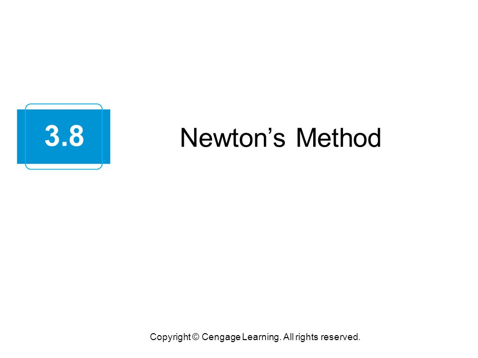 Newton's Method Copyright © Cengage Learning. All rights reserved. 3.8