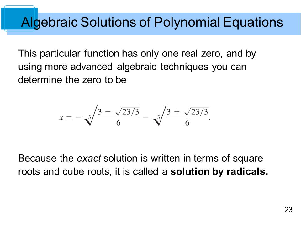 23 Algebraic Solutions of Polynomial Equations This particular function has only one real zero, and by using more advanced algebraic techniques you ca