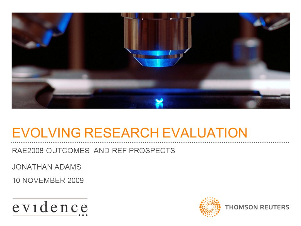 EVOLVING RESEARCH EVALUATION RAE2008 OUTCOMES AND REF PROSPECTS JONATHAN ADAMS 10 NOVEMBER 2009