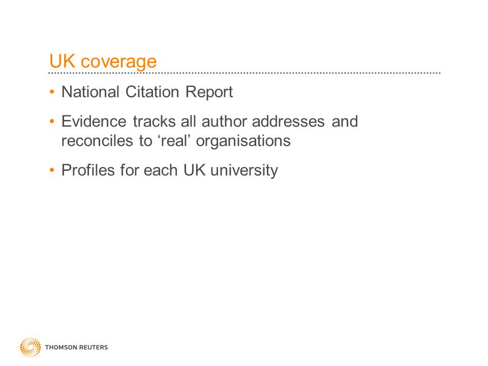 UK coverage National Citation Report Evidence tracks all author addresses and reconciles to 'real' organisations Profiles for each UK university
