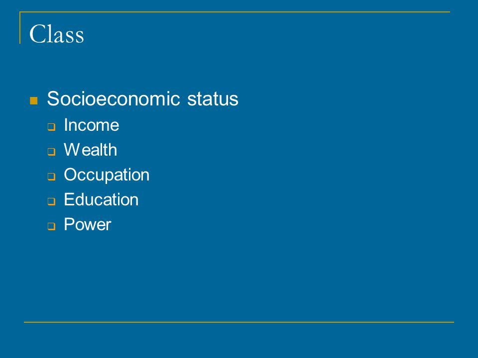 Class Socioeconomic status  Income  Wealth  Occupation  Education  Power