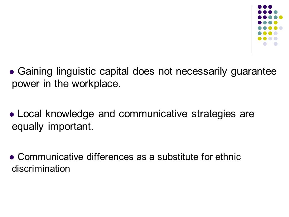 Gaining linguistic capital does not necessarily guarantee power in the workplace.